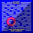 Just For One Night (feat. Astrid S)/Blonde