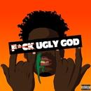 Fuck Ugly God/Ugly God
