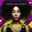 You Gotta Be (MARC Remix)/Kiera Weathers