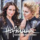 Keine Liebeslieder!/Anita & Alexandra Hofmann