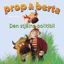 Prop og Berta - Den stjålne politibil (uforkortet)/Bent Solhof