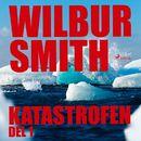Katastrofen, del 1 (oförkortat)/Wilbur Smith