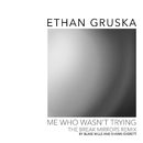 Me Who Wasn't Trying (Break Mirrors Remix by Blake Mills & Shawn Everett)/Ethan Gruska