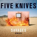 Savages (Remixes)/Five Knives