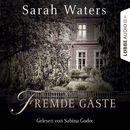 Fremde Gäste (Ungekürzt)/Sarah Waters