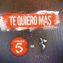 Te Quiero Más (feat. Reykon) [Remix]/Urband 5