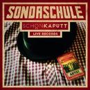 Schön Kaputt Live Records/Sondaschule