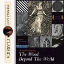 The Wood Beyond the World (Unabridged)/William Morris