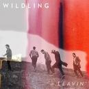 Leavin'/Wildling