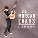 Kiss Somebody/Morgan Evans