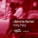 Hey Hey/Dennis Ferrer