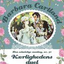 Kærlighedens duel - Barbara Cartland - Den udødelige samling 42 (uforkortet)/Barbara Cartland