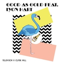 Good As Gold (feat. Lyon Hart)/Televisor and Clyde Hill