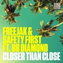 Closer Than Close (feat. BB Diamond)/Freejak & Safety First