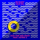 Just For One Night (feat. Astrid S) [Remixes]/Blonde