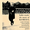 Ballet Etudes - The Music Of Komeda: A Jazz Message From Poland Presented By An International Quintet/Krzysztof Komeda