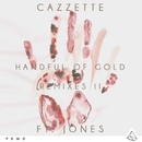 Handful Of Gold (feat. JONES) [Remixes II]/Cazzette