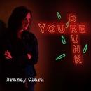 You're Drunk/Brandy Clark