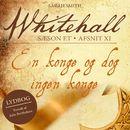 En konge og dog ingen konge - Whitehall 11 (uforkortet)/Sarah Smith
