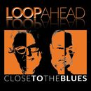 Close to the Blues/Loopahead