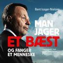 Man jager et bæst og fanger et menneske (uforkortet)/Bent Isager-Nielsen