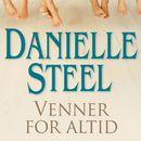 Venner for altid (uforkortet)/Danielle Steel