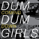 Coming Down/Dum Dum Girls