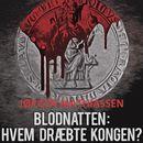 Blodnatten: Hvem dræbte kongen? (uforkortet)/Jørgen Mathiassen