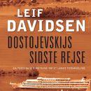 Dostojevskijs sidste rejse - En personlig beretning om et lands forvandling (uforkortet)/Leif Davidsen