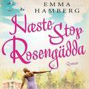 Næste stop Rosengädda (uforkortet)/Emma Hamberg