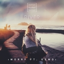 Worry (feat. Osmo)/River