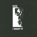 I Want It/Olivver The Kid