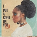 I Put a Spell on You/IZA