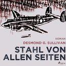 Stahl von allen Seiten - Fliegergeschichten 6 (Ungekürzt)/Desmond G. Sullivan