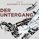 Der Untergang - Fliegergeschichten 10 (Ungekürzt)/Desmond G. Sullivan
