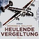 Heulende Vergeltung - Fliegergeschichten 7 (Ungekürzt)/Desmond G. Sullivan
