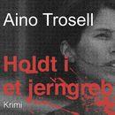 Holdt i et jerngreb (uforkortet)/Aino Trosell