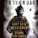 En svær dag - Den sande historie om Bin Laden-missionen fortalt af en Navy Seal, der var med (uforkortet)/Mark Owen, Kevin Maurer
