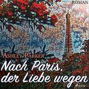 Nach Paris, der Liebe wegen (Ungekürzt)/Ashley Parker
