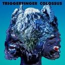 Colossus/Triggerfinger