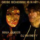 Diese Scheisse is n Hit/Nina Queer / DJ Divinity
