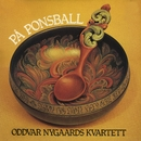 På ponsball/Oddvar Nygaards Kvartett