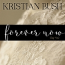 Forever Now (Say Yes)/Kristian Bush