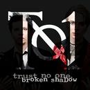 Broken Shadow/Trust No One