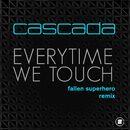 """Everytime We Touch (Fallen Superhero Remix)/Cascada / Manuel """"Manian"""" Reuter / Yann """"Yanou"""" Peifer"""