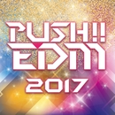 PUSH!! EDM 2017/Various Artists