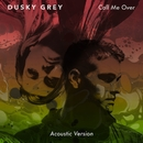 Call Me Over (Acoustic Version)/Dusky Grey