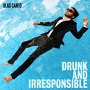 Drunk and Irresponsible/Blas Cantó