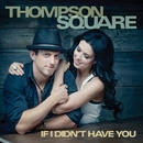 If I Didn't Have You/Thompson Square