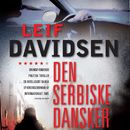 Den serbiske dansker (uforkortet)/Leif Davidsen